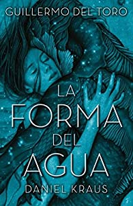 La forma del agua par  Guillermo, Kraus, Daniel del Toro
