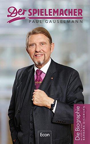 Der Spielemacher: Paul Gauselmann. Die Biographie
