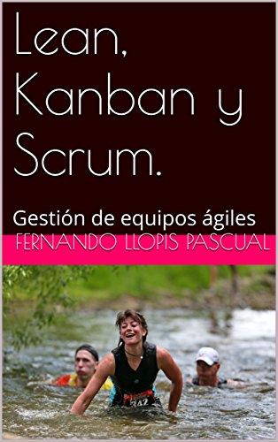 Lean, Kanban y Scrum.: Gestión de equipos ágiles por Fernando Llopis Pascual