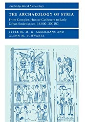 The Archaeology of Syria: From Complex Hunter-Gatherers to Early Urban Societies (c.16,000-300 BC) (Cambridge World Archaeology) by Peter M. M. G. Akkermans (2004-02-09)
