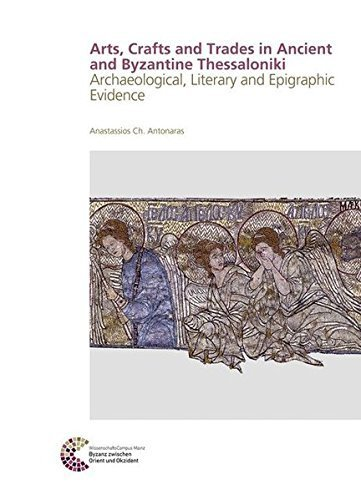 Artisanal Production in Ancient and Byzantine Thessaloniki: Archaeological, Literary and Epigraphic Evidence (Romisch Germanisches Zentralmuseum) by Anastassios Ch. Antonaras (2015-12-14)