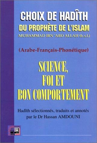 Science, foi et bon comportement - Recueil de Hadith du Prophète (bilingue Arabe-Français-Phonétique)