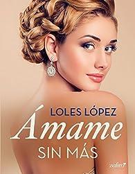 Ámame sin más par Loles López