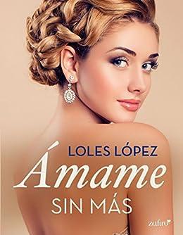 Ámame sin más (Volumen independiente) (Spanish Edition) by [Lopez, Loles]