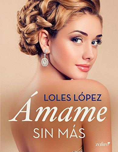 Ámame sin más (Volumen independiente) por Loles Lopez
