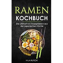 Ramen Kochbuch: Die ultimativen Rezeptideen aus der japanischen Küche