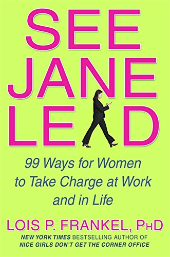 See Jane Lead: 99 Ways for Women to Take Charge - And Inspire Others to Follow