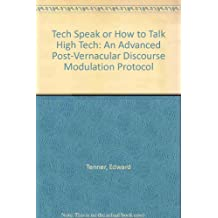 Tech Speak or How to Talk High Tech: An Advanced Post-Vernacular Discourse Modulation Protocol