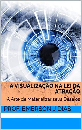 A Visualização na Lei da Atração: A Arte de Materializar seus Desejos (Portuguese Edition)