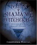 The Temple of Shamanic Witchcraft: Shadows, Spirits and the Healing Journey (Penczak Temple)