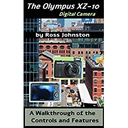 The Olympus XZ-10 Digital Camera: A Walkthrough of the Controls and Features (English Edition)