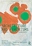 Architecture and Feminisms: Ecologies, Economies, Technologies (Critiques: Critical Studies in Architectural Humanities)
