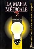 La mafia médicale. Comment s'en sortir et retrouver santé et prospérité