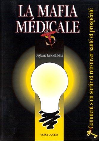 La mafia médicale. Comment s'en sortir et retrouver santé et prospérité par Guylaine Lanctôt