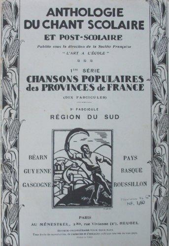 Anthologie du chant scolaire et post-scolaire , 1ere série, chanson populaires des provinces de france ,9ème fasicule: region du sud