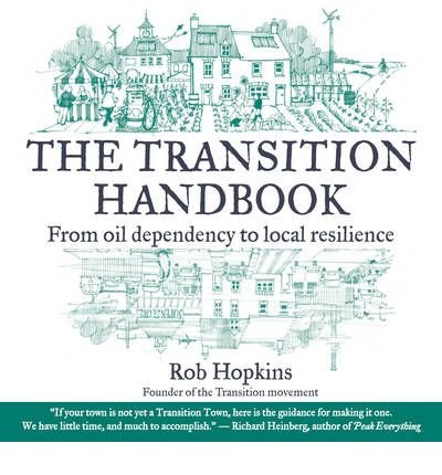 [(The Transition Handbook: From Oil Dependency to Local Resilience)] [Author: Rob Hopkins] published on (September, 2008)