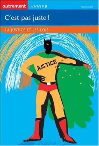 C'est pas juste ! : La justice et les lois