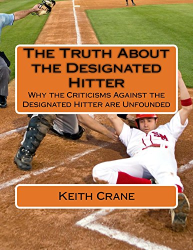 The Truth About the Designated Hitter: Why the Criticisms Against the Designated Hitter are Unfounded (English Edition) por Keith Crane