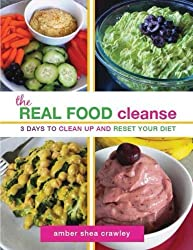 The REAL FOOD Cleanse: 3 Days to Clean Up and Reset Your Diet by Amber Shea Crawley (2013-02-27)