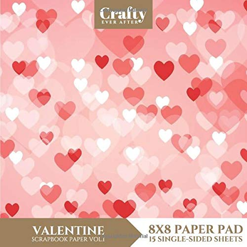 Valentine Scrapbook Paper: Heart Patterned 8x8 Single-Sided for Crafts Card Making Origami Specialty Scrapbooking Paper Pad 15 Sheets Vol.1 (Decorative Craft Paper, Band 28) -