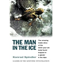 The Man in the Ice: The Amazing Inside Story of the 5000 Year Old Body Found Trapped in a Glacier in the Alps