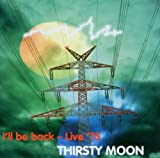 Songtexte von Thirsty Moon - I'll Be Back - Live '75