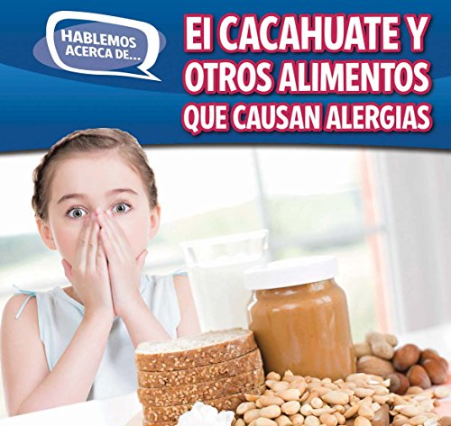 El cacahuate y otros alimentos que causan alergias / Peanut and Other Food Allergies (Hablemos Acerca De... / Let's Talk About It) por Caitie McAneney