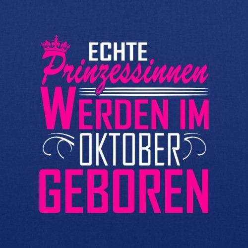 Spreadshirt Geburtstag Echte Prinzessinnen Oktober Geboren Spruch Stoffbeutel Royalblau