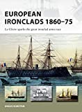 European Ironclads 1860–75: The Gloire sparks the great ironclad arms race (New Vanguard)