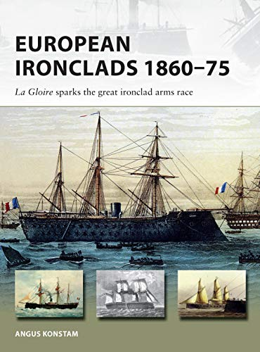 European Ironclads 1860-75: The Gloire sparks the great ironclad arms race (New Vanguard, Band 269) Ironclad