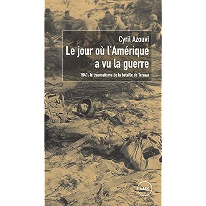 Le jour où l'Amérique a vu la guerre: 1943 : le traumatisme de la bataille de Tarawa (Mémoire des Amériques)