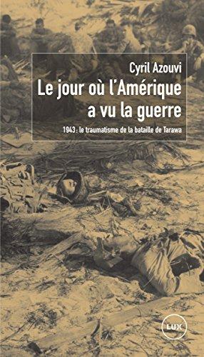 Le jour où l'Amérique a vu la guerre: 1943 : le traumatisme de la bataille de Tarawa