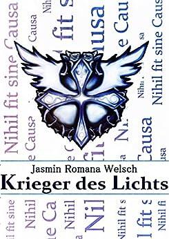 Krieger des Lichts: Nihil fit sine Causa von [Welsch, Jasmin Romana]