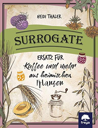 Surrogate: Ersatz für Kaffee und mehr aus heimischen Pflanzen