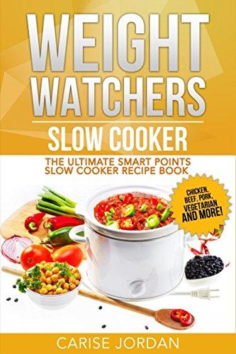 WEIGHT WATCHERS SLOW COOKER: The Ultimate Smart Points Slow Cooker Recipe Book par Carise Jordan
