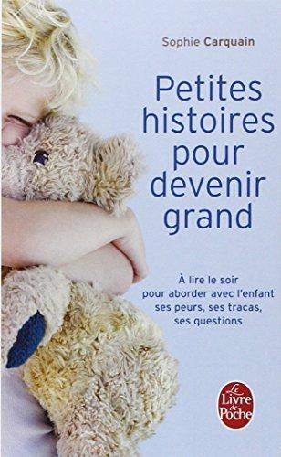 Petites histoires pour devenir grand : A lire le soir, aborder avec l'enfant ses peurs, ses tracas, ses questions