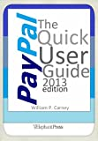 PayPal The Quick User Guide - 2013 edition (English Edition)