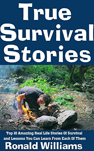 True Survival Stories: Top 10 Amazing Real Life Stories Of Survival and Lessons You Can Learn From Each Of Them (English Edition) por Ronald Williams
