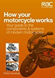 How Your Motorcycle Works: Your Guide to the Components & Systems of Modern Motorcycles (RAC Handbook)