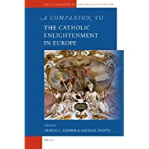 A Companion to the Catholic Enlightenment in Europe (Brill's Companions to the Christian Tradition)