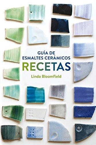 Guía de esmaltes cerámicos. Recetas (GGDIY) por Linda Bloomfeld