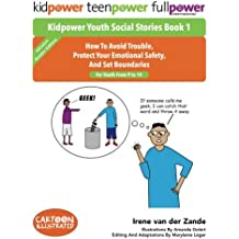 Kidpower Youth Social Stories Book 1: How To Avoid Trouble,Protect Your EmotionalSafety, And Set Boundaries. For Youth From 9 to 14.