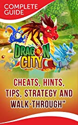 Dragon City: The Complete & Ultimate Guide - Cheats, Tips, Tricks, Hints, Strategy and Walk-through (English Edition)