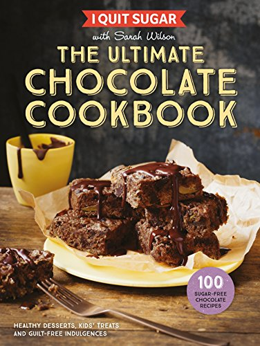 I Quit Sugar The Ultimate Chocolate Cookbook: Healthy Desserts, Kids' Treats and Guilt-Free Indulgences