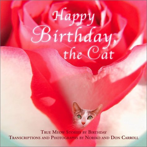 Happy Birthday, The Cat: True Meow Stories By Birthday by Noriko Carroll (2003-03-02)
