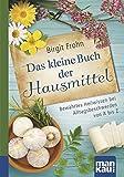 Das kleine Buch der Hausmittel. Kompakt-Ratgeber: Bewährtes Heilwissen bei Alltagsbeschwerden von A...