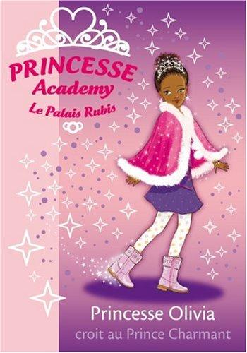 Princesse Academy - Le Palais Rubis, Tome 19 : Princesse Olivia croit au Prince Charmant