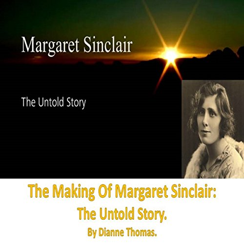 The Making of Margaret Sinclair: The Untold Story - Dianne Thomas - Unabridged