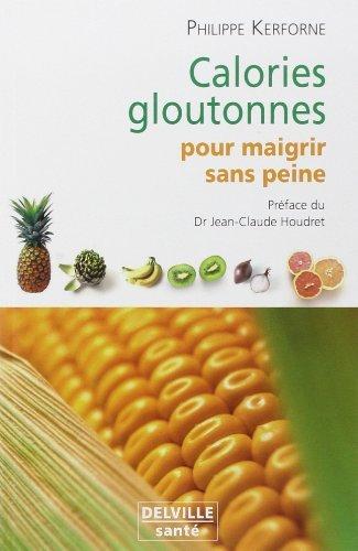 Calories gloutonnes pour maigrir sans peine de Philippe Kerforne (17 octobre 2005) Broché