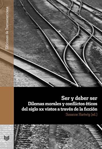 Ser y deber ser : dilemas morales y conflictos éticos del siglo XX vistos a través de la ficción (Ediciones de Iberoamericana)